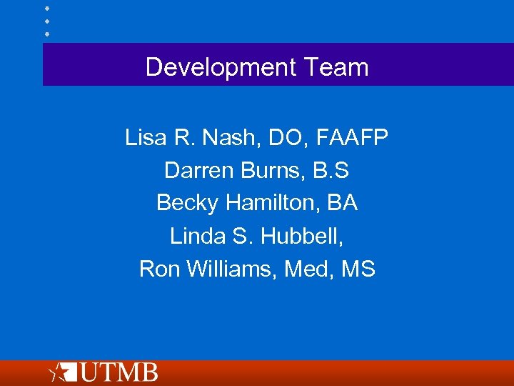 Development Team Lisa R. Nash, DO, FAAFP Darren Burns, B. S Becky Hamilton, BA