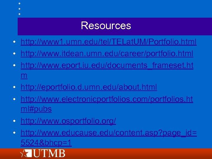 Resources • http: //www 1. umn. edu/tel/TELat. UM/Portfolio. html • http: //www. itdean. umn.