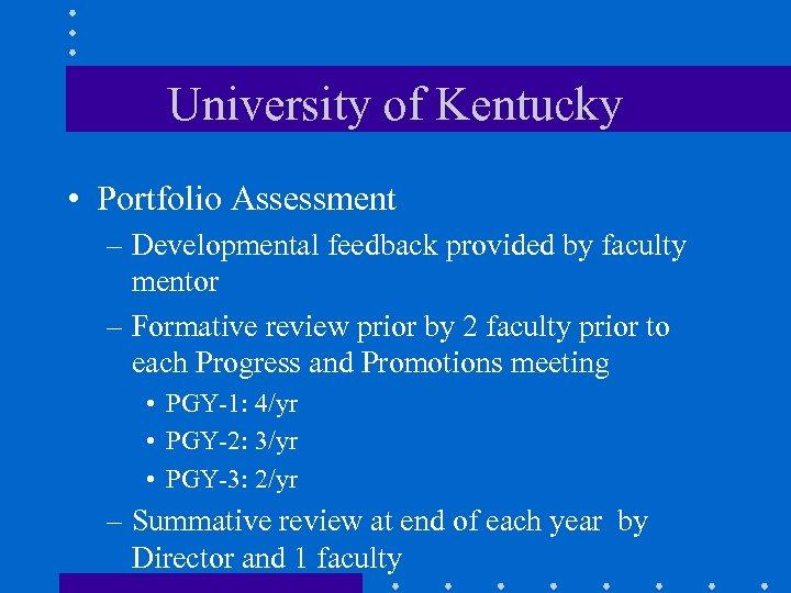 University of Kentucky • Portfolio Assessment – Developmental feedback provided by faculty mentor –