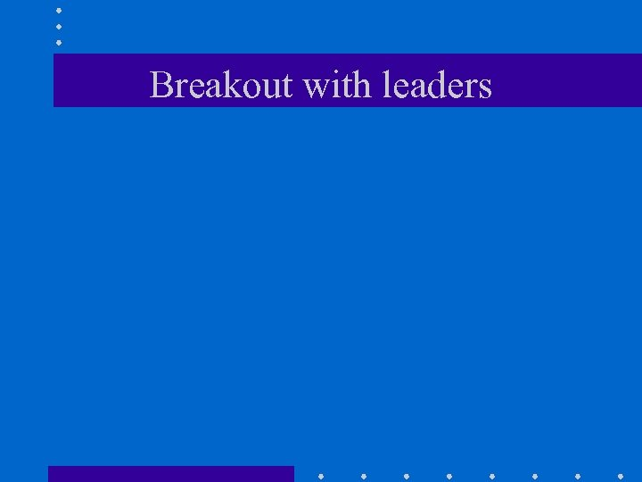 Breakout with leaders