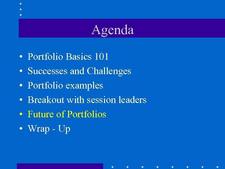 Agenda • • • Portfolio Basics 101 Successes and Challenges Portfolio examples Breakout with
