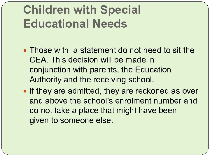 Children with Special Educational Needs Those with a statement do not need to sit