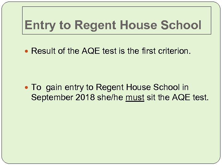 Entry to Regent House School Result of the AQE test is the first criterion.