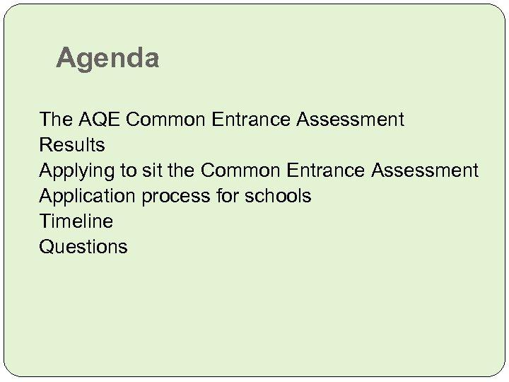 Agenda The AQE Common Entrance Assessment Results Applying to sit the Common Entrance Assessment