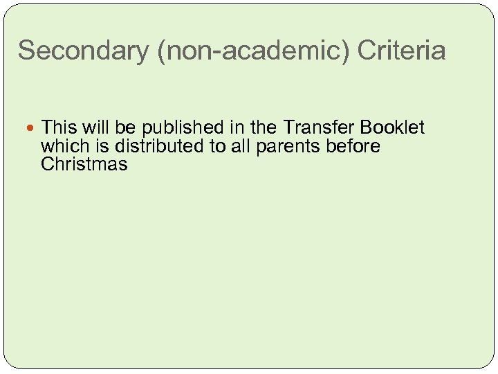 Secondary (non-academic) Criteria This will be published in the Transfer Booklet which is distributed