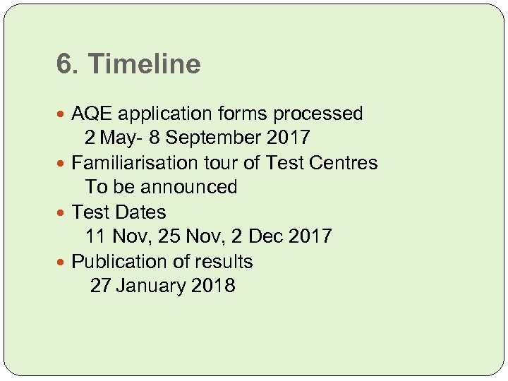 6. Timeline AQE application forms processed 2 May- 8 September 2017 Familiarisation tour of