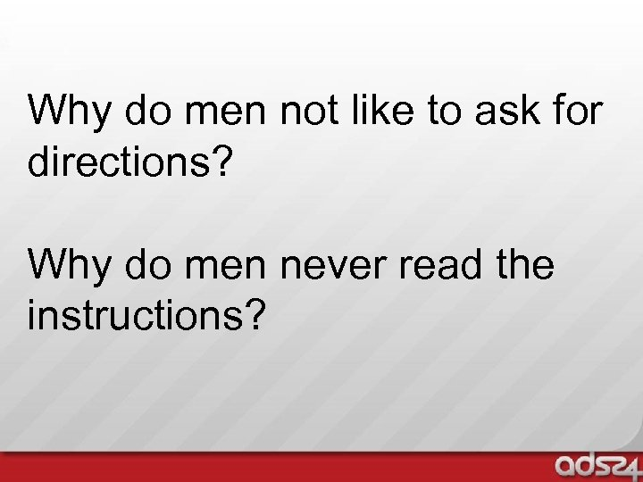 Why do men not like to ask for directions? Why do men never read