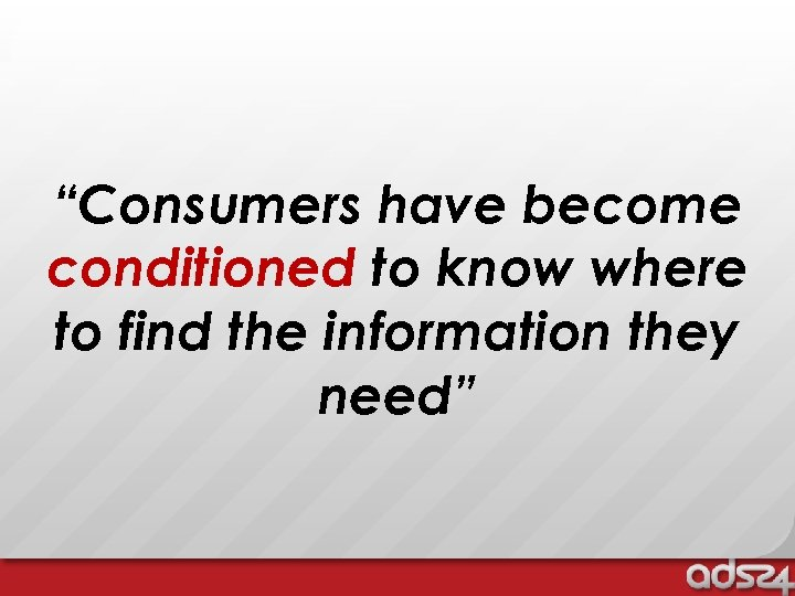 """Consumers have become conditioned to know where to find the information they need"""