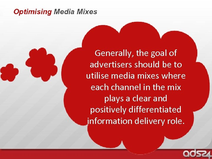 Optimising Media Mixes Generally, the goal of advertisers should be to utilise media mixes