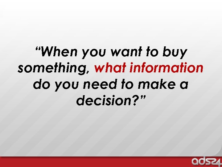 """When you want to buy something, what information do you need to make a"