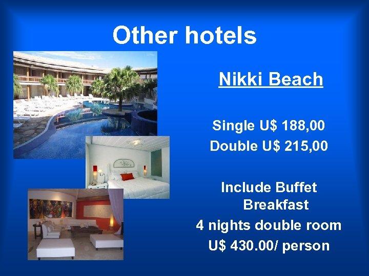Other hotels Nikki Beach Single U$ 188, 00 Double U$ 215, 00 Include Buffet