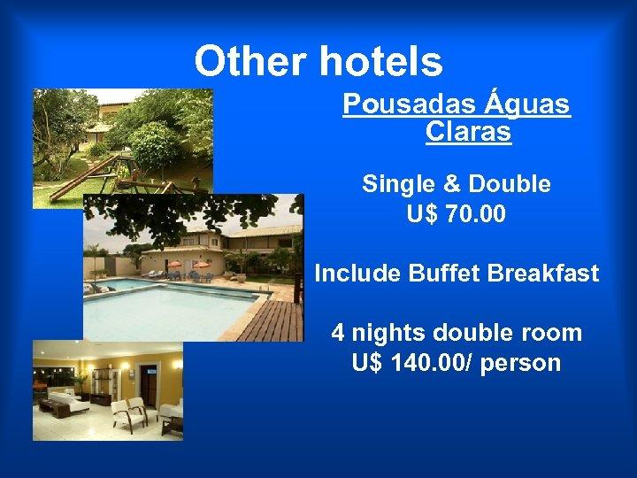 Other hotels Pousadas Águas Claras Single & Double U$ 70. 00 Include Buffet Breakfast