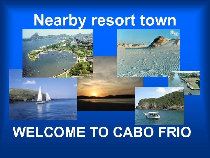 Nearby resort town WELCOME TO CABO FRIO