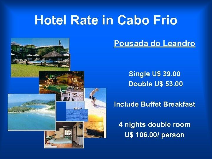 Hotel Rate in Cabo Frio Pousada do Leandro Single U$ 39. 00 Double U$