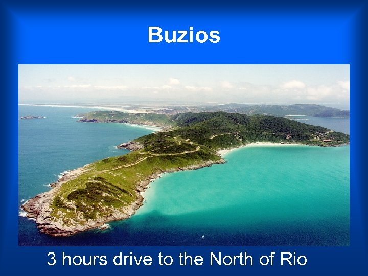 Buzios 3 hours drive to the North of Rio