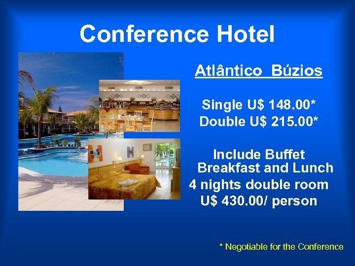 Conference Hotel Atlântico Búzios Single U$ 148. 00* Double U$ 215. 00* Include Buffet