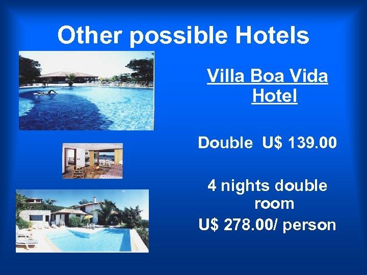 Other possible Hotels Villa Boa Vida Hote. I Double U$ 139. 00 4 nights