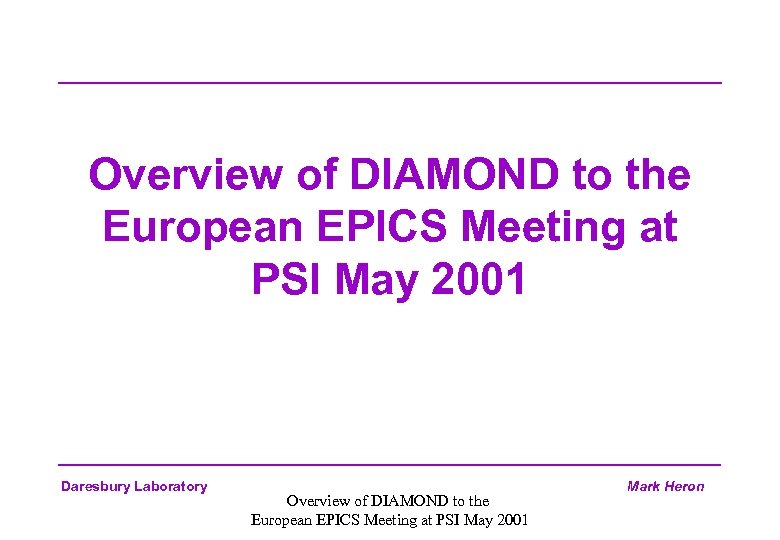 Overview of DIAMOND to the European EPICS Meeting at PSI May 2001 Daresbury Laboratory