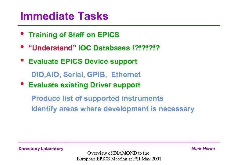 """Immediate Tasks • • Training of Staff on EPICS """"Understand"""" IOC Databases !? !?"""