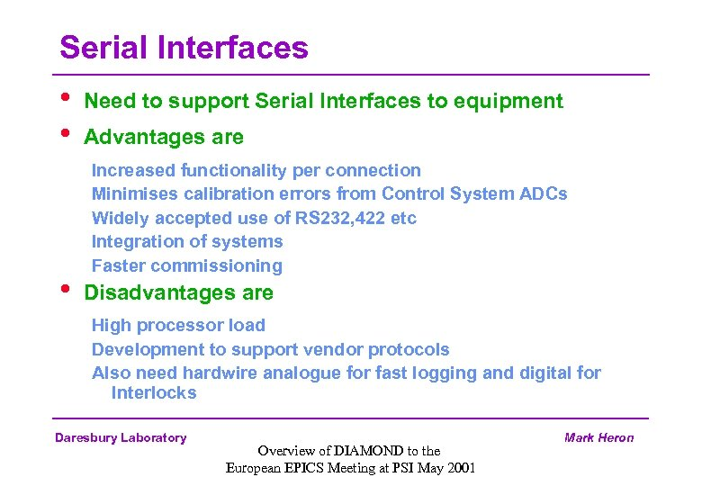 Serial Interfaces • • • Need to support Serial Interfaces to equipment Advantages are