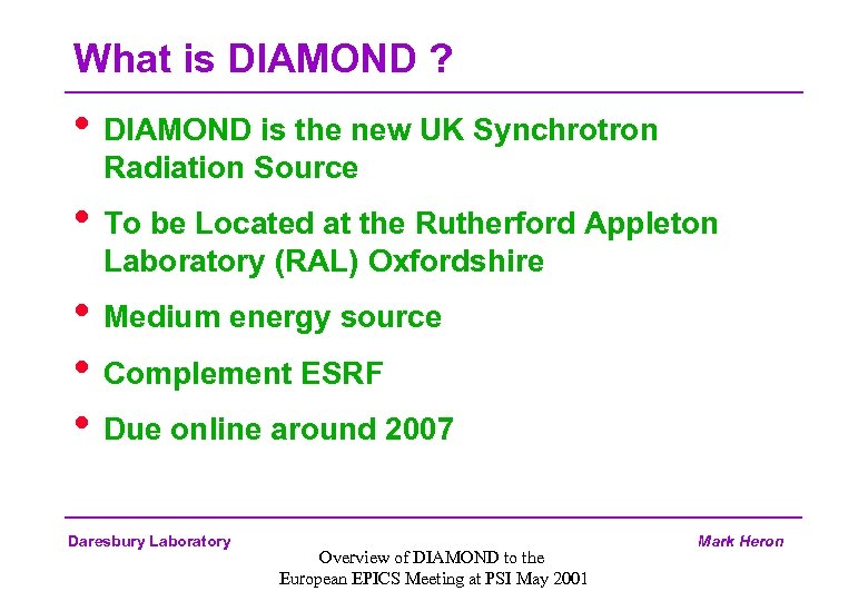 What is DIAMOND ? • DIAMOND is the new UK Synchrotron Radiation Source •