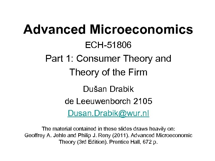 Advanced Microeconomics ECH-51806 Part 1: Consumer Theory and Theory of the Firm Dušan Drabik