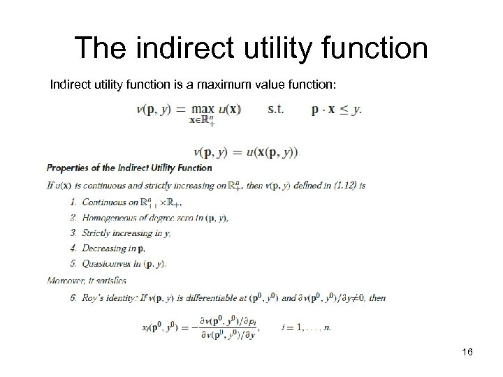 The indirect utility function Indirect utility function is a maximum value function: 16