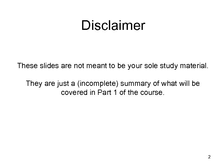 Disclaimer These slides are not meant to be your sole study material. They are