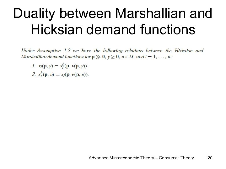 Duality between Marshallian and Hicksian demand functions Advanced Microeconomic Theory – Consumer Theory 20