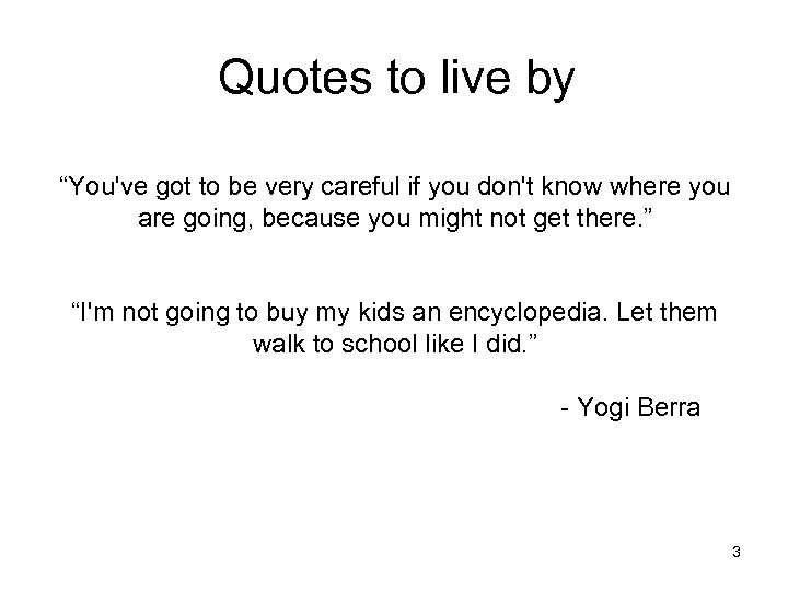 """Quotes to live by """"You've got to be very careful if you don't know"""