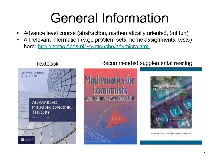 General Information • Advance level course (abstraction, mathematically oriented, but fun) • All relevant