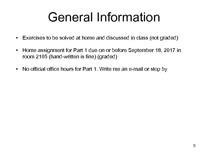 General Information • Exercises to be solved at home and discussed in class (not