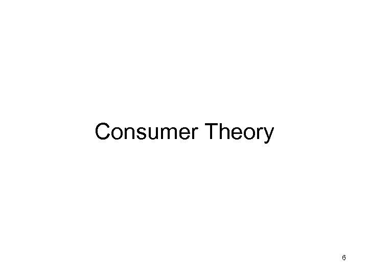 Consumer Theory 6