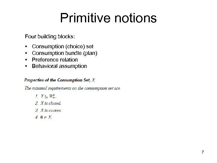 Primitive notions Four building blocks: • • Consumption (choice) set Consumption bundle (plan) Preference