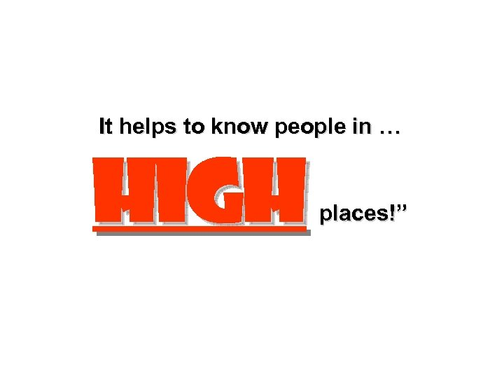 """It helps to know people in … high places!"""""""