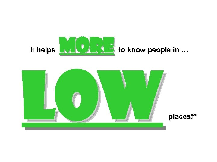 """It helps more to know people in … low places!"""""""