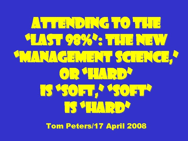 """Attending to the """"Last 98%"""": The New """"Management Science, """" or """"Hard"""" Is """"Soft,"""