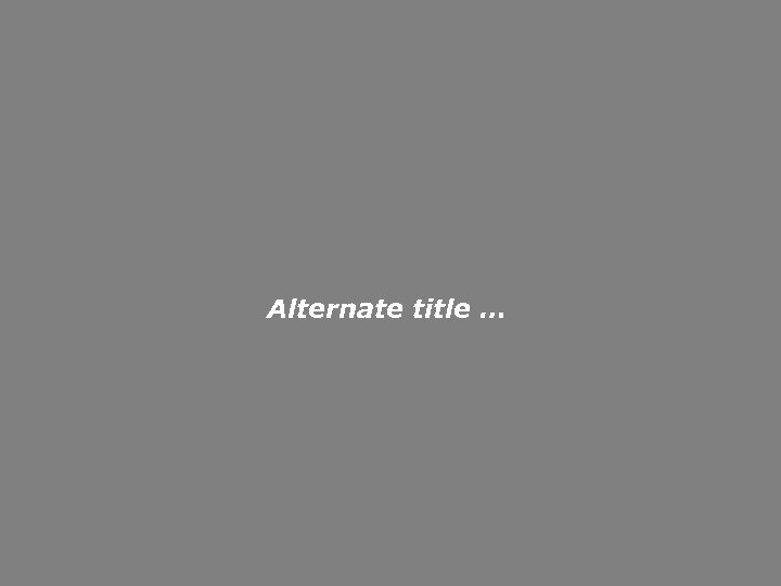 Alternate title …
