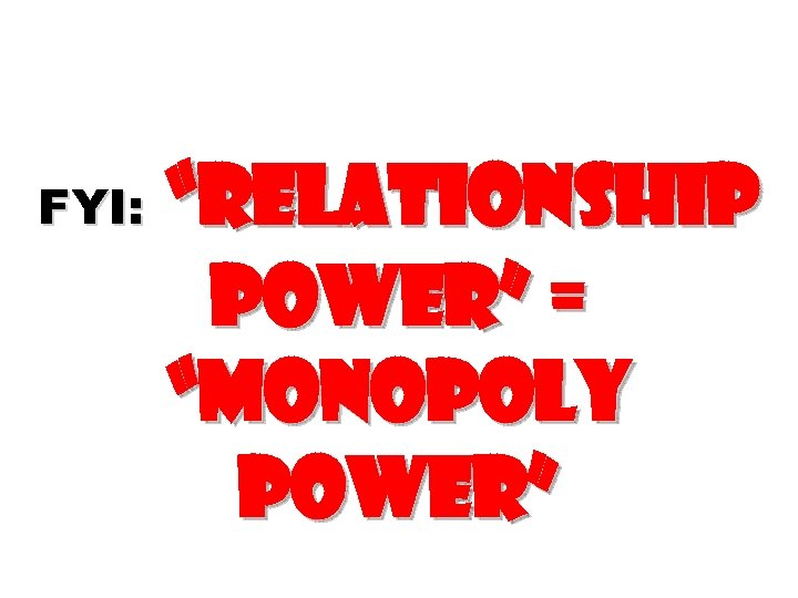 """FYI: """"Relationship power"""" = """"Monopoly power"""""""