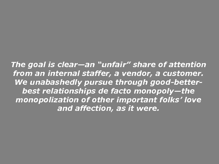 """The goal is clear—an """"unfair"""" share of attention from an internal staffer, a vendor,"""