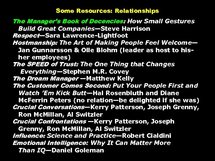 Some Resources: Relationships The Manager's Book of Decencies: How Small Gestures Build Great Companies—Steve