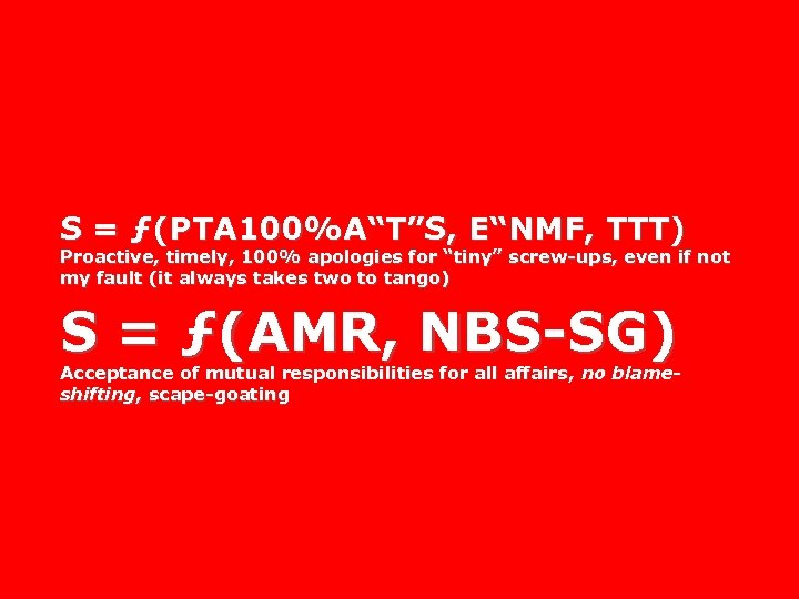 """S = ƒ(PTA 100%A""""T""""S, E""""NMF, TTT) Proactive, timely, 100% apologies for """"tiny"""" screw-ups, even"""