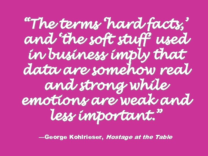 """""""The terms 'hard facts, ' and 'the soft stuff' used in business imply that"""