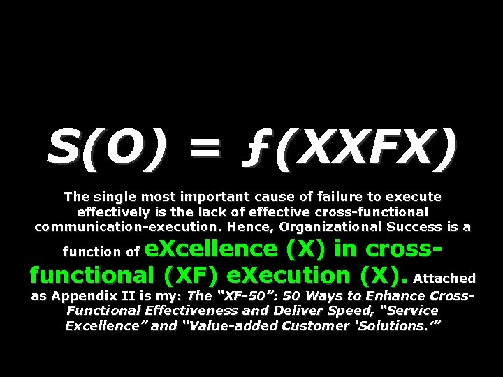 S(O) = ƒ(XXFX) The single most important cause of failure to execute effectively is