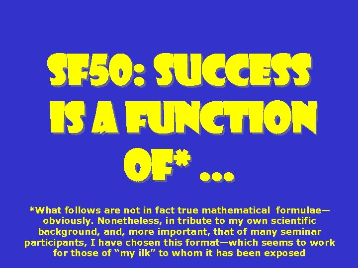 SF 50: Success Is a Function of*. . . *What follows are not in