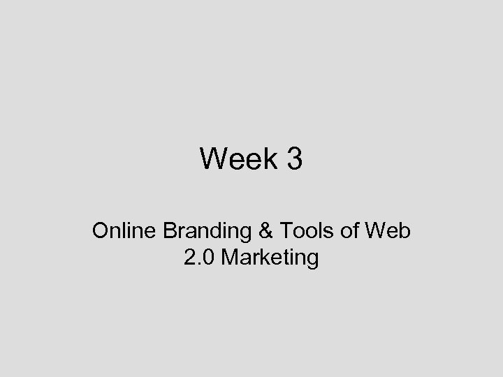 Week 3 Online Branding & Tools of Web 2. 0 Marketing