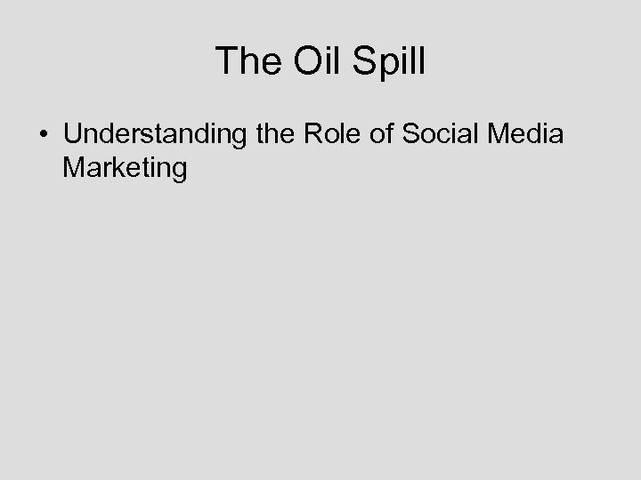 The Oil Spill • Understanding the Role of Social Media Marketing