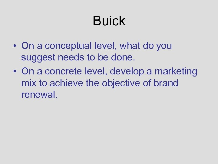 Buick • On a conceptual level, what do you suggest needs to be done.