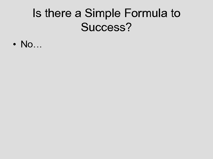 Is there a Simple Formula to Success? • No…