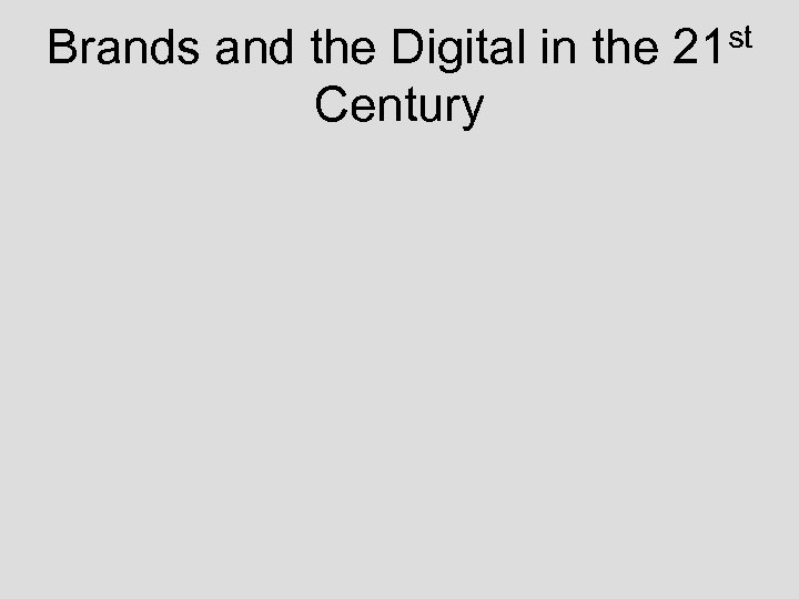 Brands and the Digital in the Century st 21